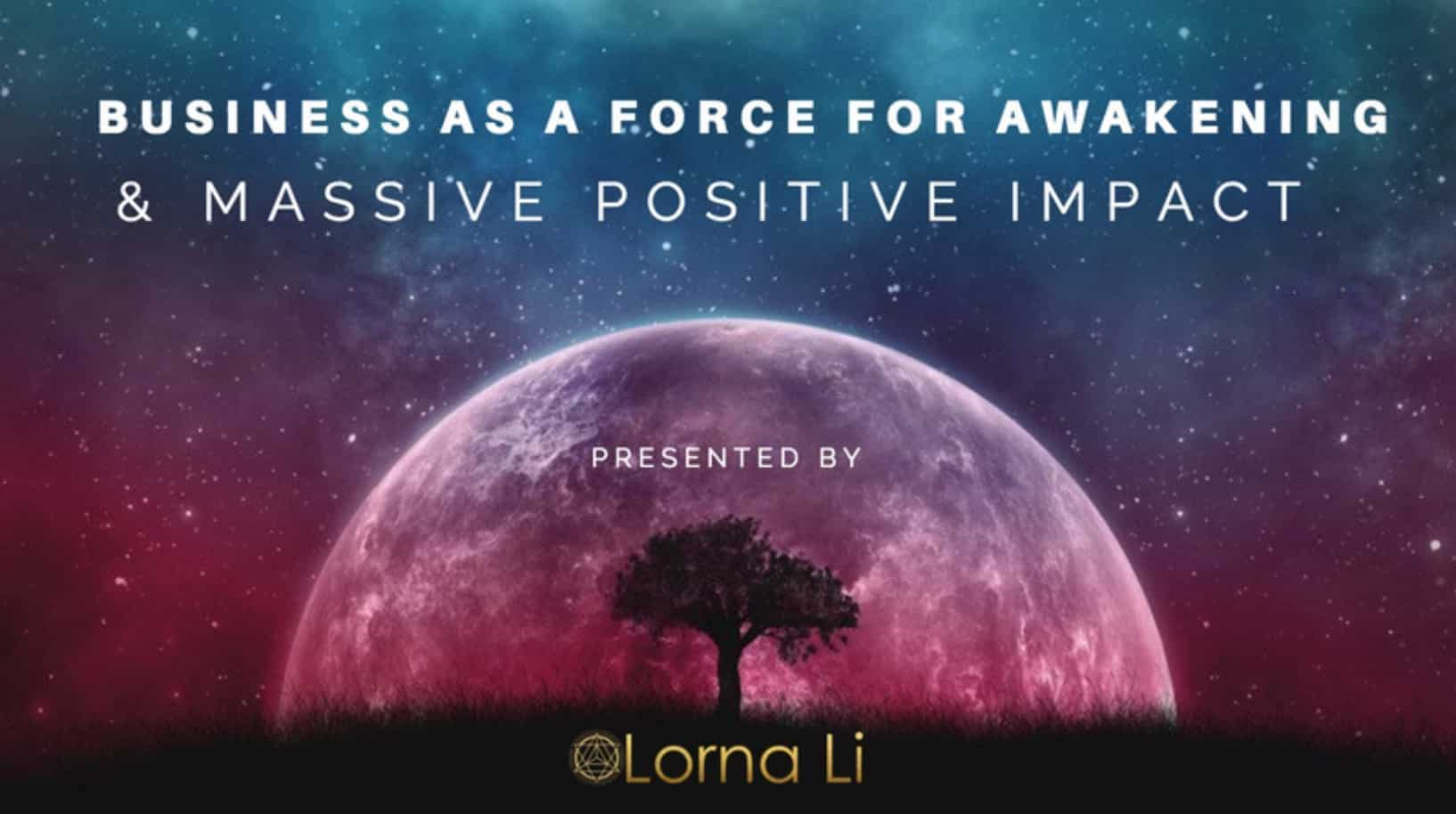 Business as a Force for Awakening & Massive Positive Impact