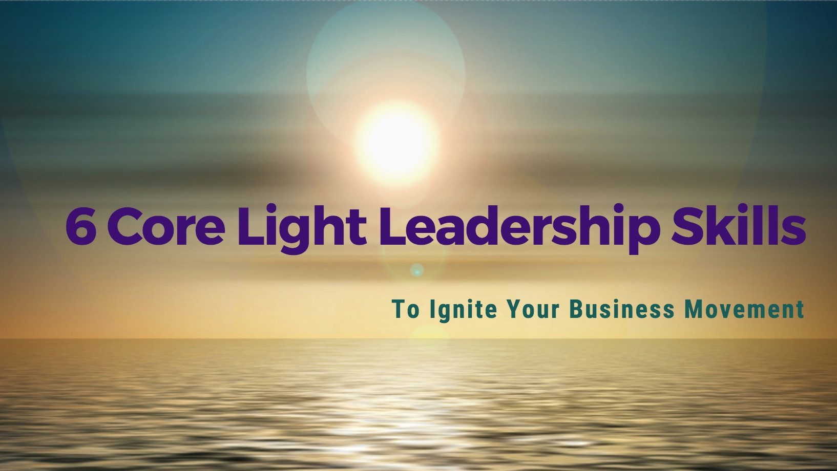 6 Core Light Leadership Skills to Ignite Your Business Movement